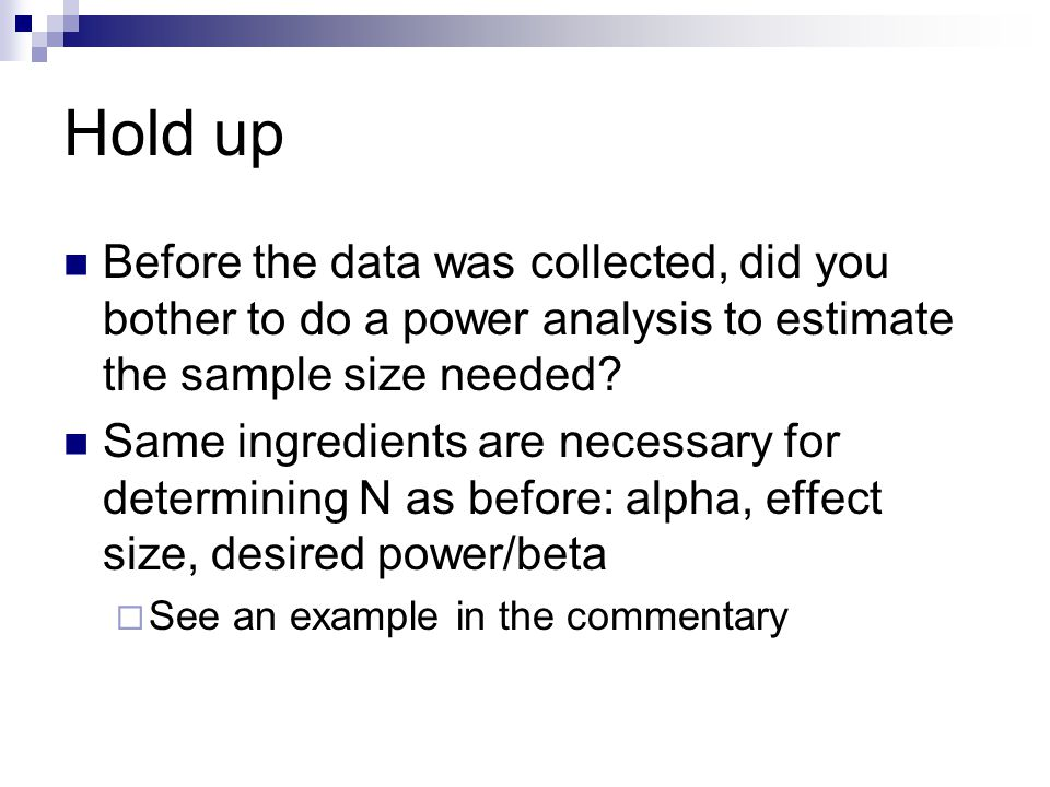 Hold up Before the data was collected, did you bother to do a power analysis to estimate the sample size needed? Same ingredients are necessary for de