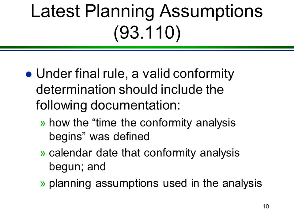 9 Latest Planning Assumptions (93.110) l Interagency consultation used to determine the point when analysis begins l What if new information becomes available after the analysis begins.