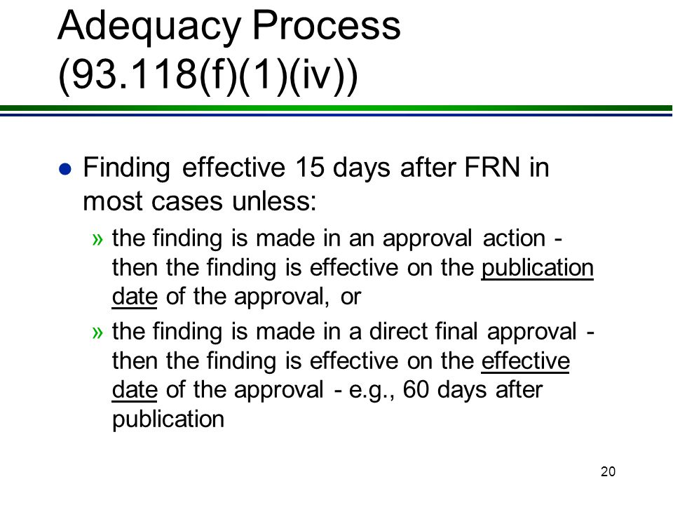 19 Adequacy Process (93.118(f)(1)) l Under this option, EPA makes a finding of adequacy/inadequacy by: »1.