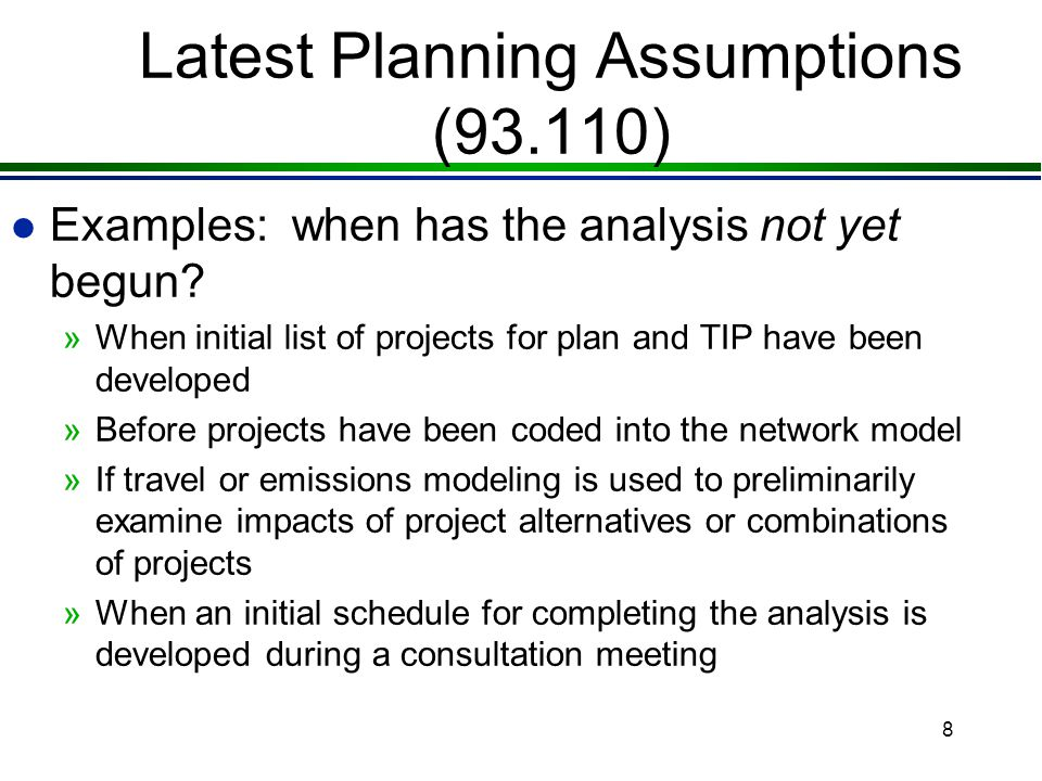 7 Latest Planning Assumptions (93.110) l Examples: when does the analysis begin.