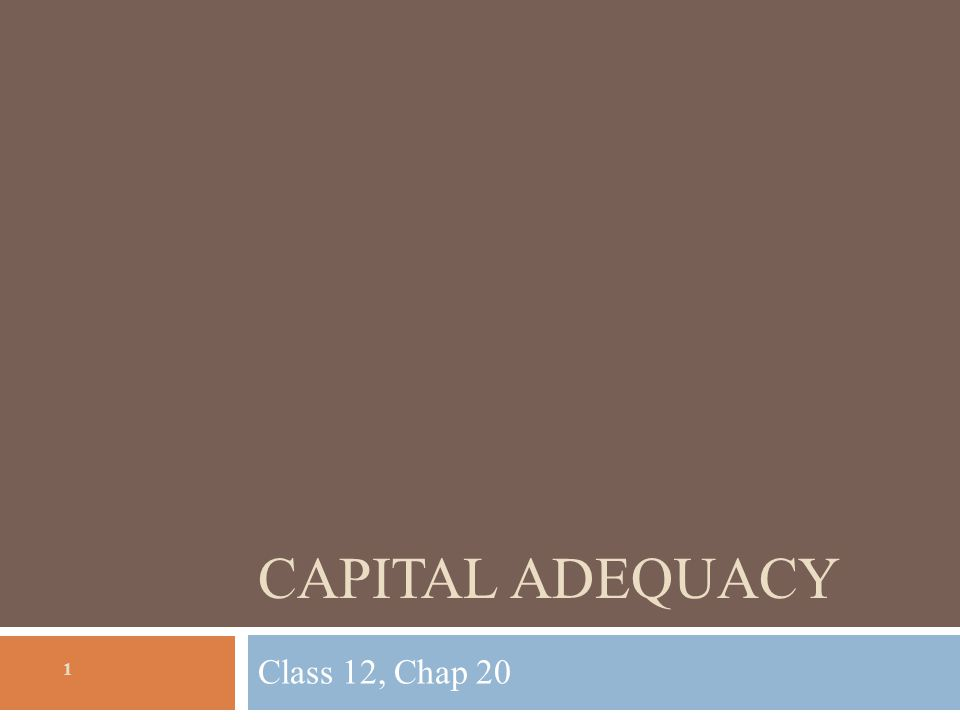 Lecture outline 2  Introduction to capital adequacy  What is it and why is it important  What are the costs and benefits to regulation  How to measure capital  Calculation of Capital Ratios  Leverage  Risk-based Tier I capital ratio Total capital ratio Purpose: Gain a general understanding of why equity capital is important, how it is measured and how it is regulated