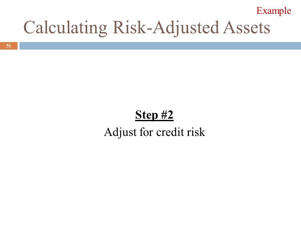 Calculating Risk-Adjusted Assets Step #2 Adjust for credit risk 51 Example