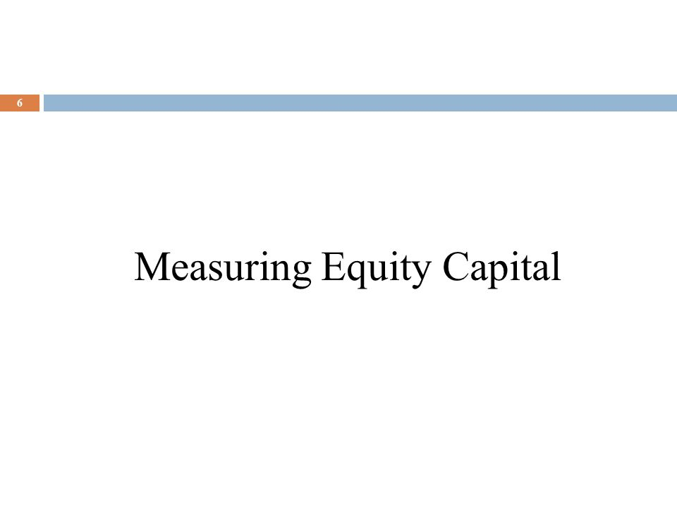 Measuring Equity Capital 6