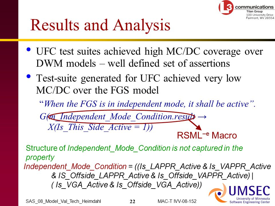 22 MAC-T IVV-08-152SAS_08_Model_Val_Tech_Heimdahl Results and Analysis UFC test suites achieved high MC/DC coverage over DWM models – well defined set