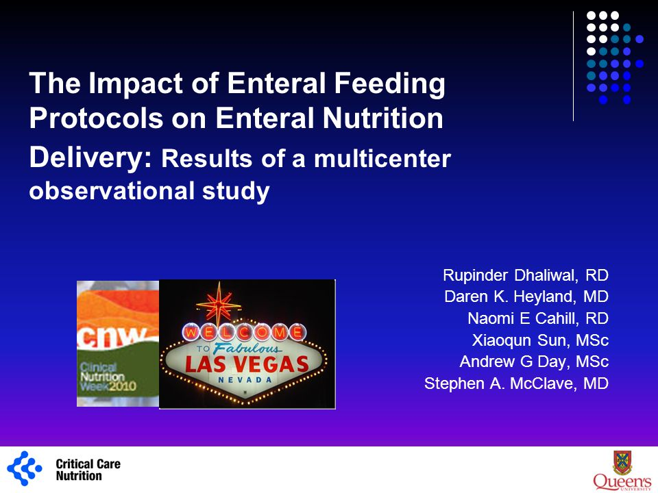 The Impact of Enteral Feeding Protocols on Enteral Nutrition Delivery: Results of a multicenter observational study Rupinder Dhaliwal, RD Daren K. Hey