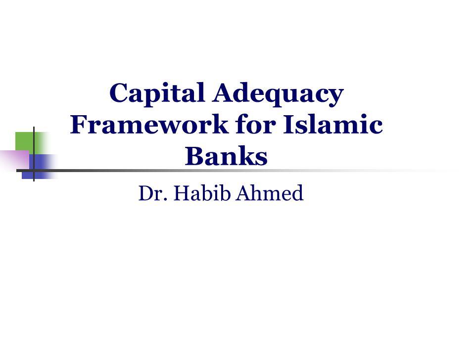 Capital Adequacy Framework for Islamic Banks Dr. Habib Ahmed