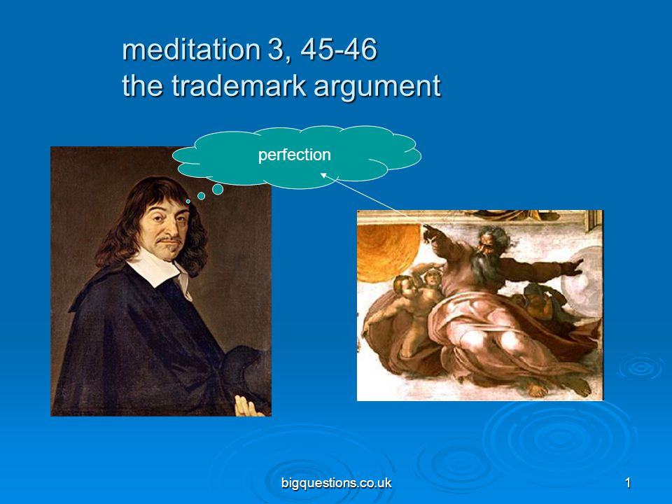 bigquestions.co.uk1 meditation 3, 45-46 the trademark argument perfection
