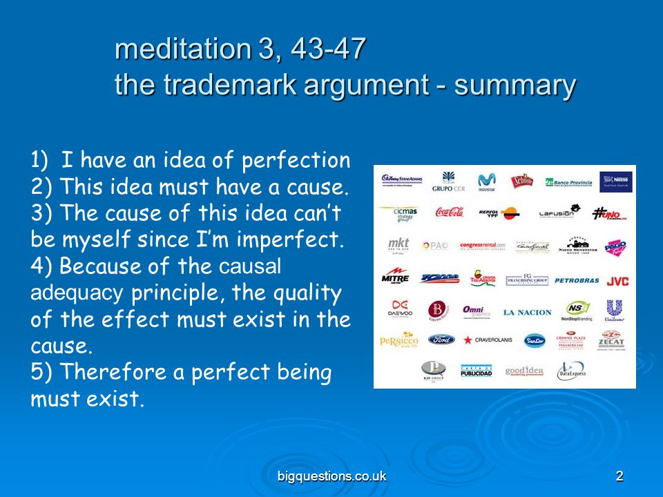 bigquestions.co.uk2 meditation 3, 43-47 the trademark argument - summary 1) I have an idea of perfection 2) This idea must have a cause.
