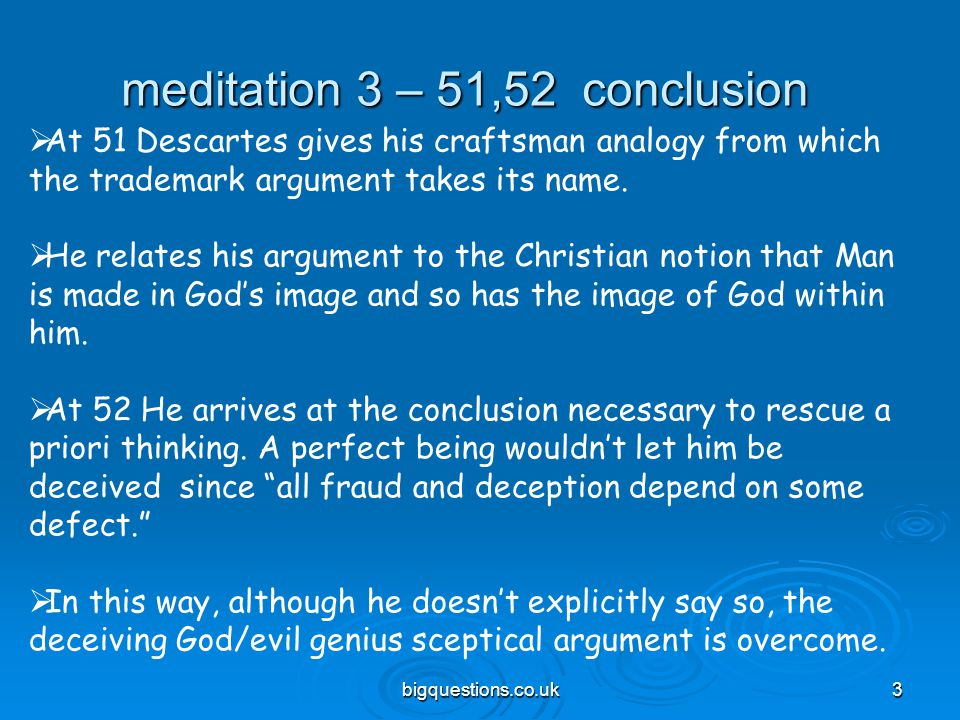 bigquestions.co.uk3 meditation 3 – 51,52 conclusion  At 51 Descartes gives his craftsman analogy from which the trademark argument takes its name. 