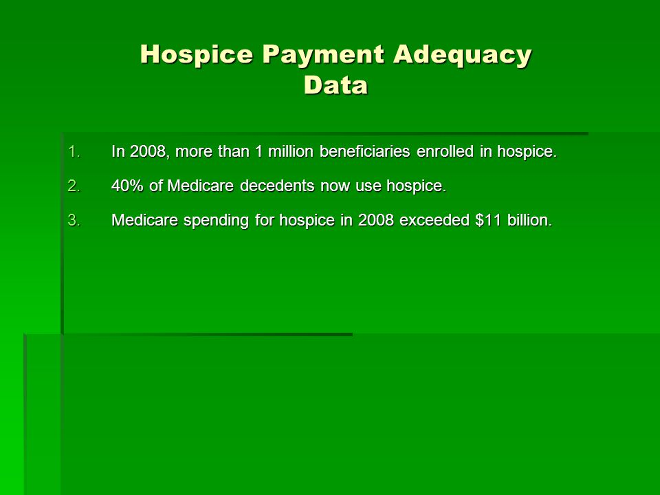 Hospice Payment Adequacy Data 1.In 2008, more than 1 million beneficiaries enrolled in hospice.