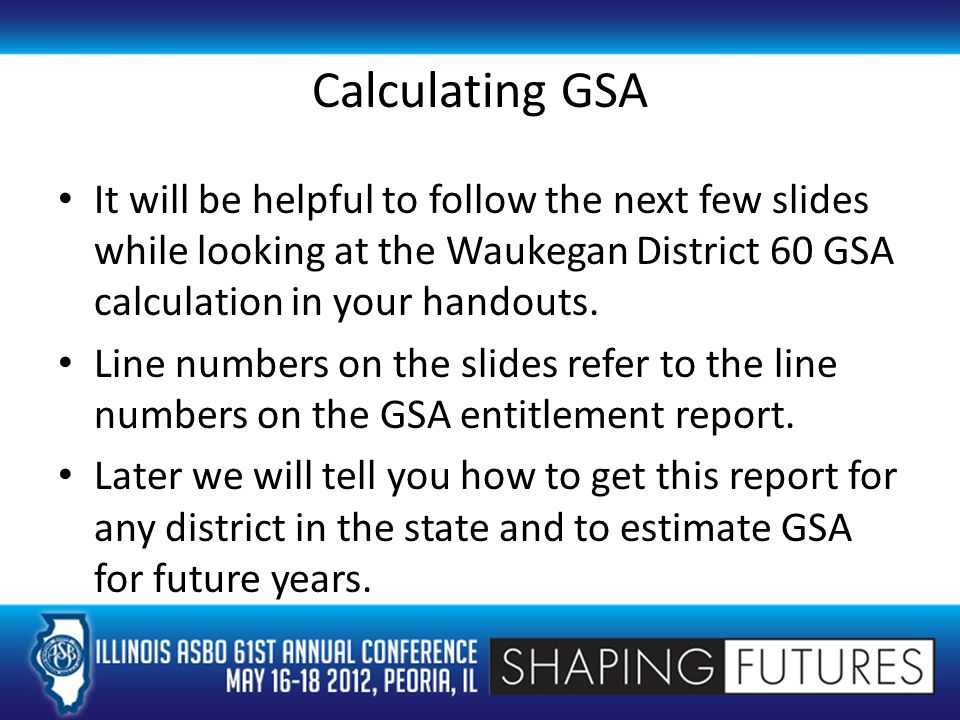 Calculating GSA It will be helpful to follow the next few slides while looking at the Waukegan District 60 GSA calculation in your handouts.