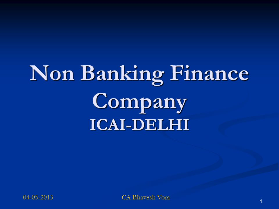 1 Non Banking Finance Company ICAI-DELHI 04-05-2013 CA Bhavesh Vora
