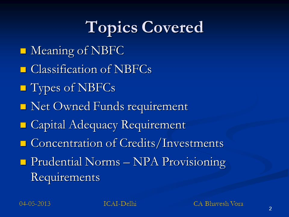 23 Concentration of Credit/Investment (NBFC-D and NBFC-ND-SI) Not to lend and Invest (loans and investments taken together) exceeding Not to lend and Invest (loans and investments taken together) exceeding (a) 25% of its owned fund to a single party and (a) 25% of its owned fund to a single party and (b) 40% of its owned fund to a single group of parties (b) 40% of its owned fund to a single group of parties Note: Any systemically important non-deposit taking non- banking financial company not accessing public funds, either directly or indirectly, or not issuing guarantees may make an application to the Bank for an appropriate dispensation consistent with the spirit of the exposure limits.