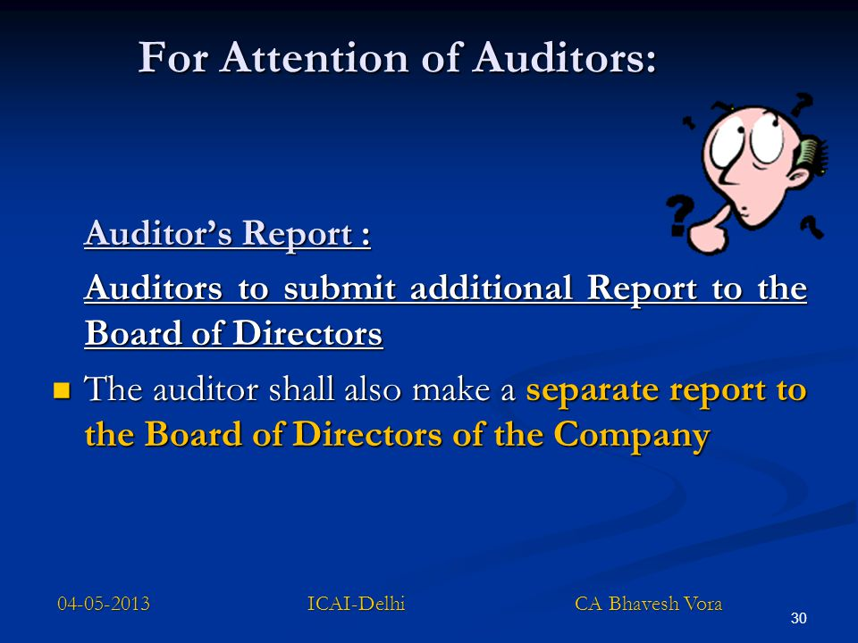 30 For Attention of Auditors: Auditor's Report : Auditors to submit additional Report to the Board of Directors The auditor shall also make a separate
