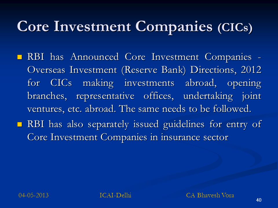 Core Investment Companies (CICs) RBI has Announced Core Investment Companies - Overseas Investment (Reserve Bank) Directions, 2012 for CICs making inv