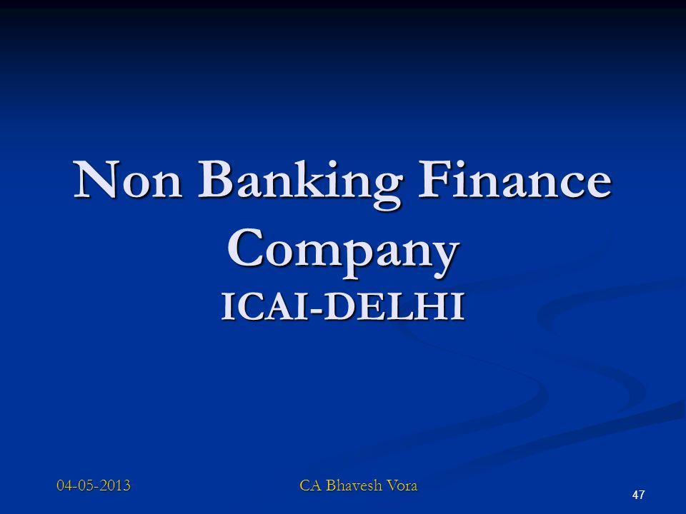 47 Non Banking Finance Company ICAI-DELHI 04-05-2013 CA Bhavesh Vora
