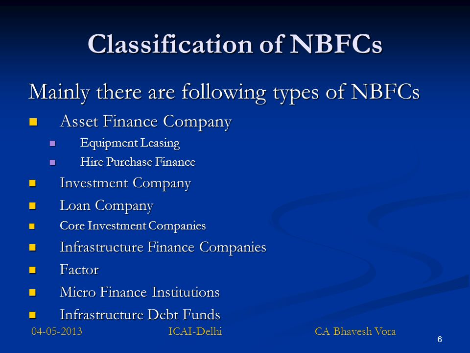 6 Classification of NBFCs Mainly there are following types of NBFCs Asset Finance Company Asset Finance Company Equipment Leasing Equipment Leasing Hi