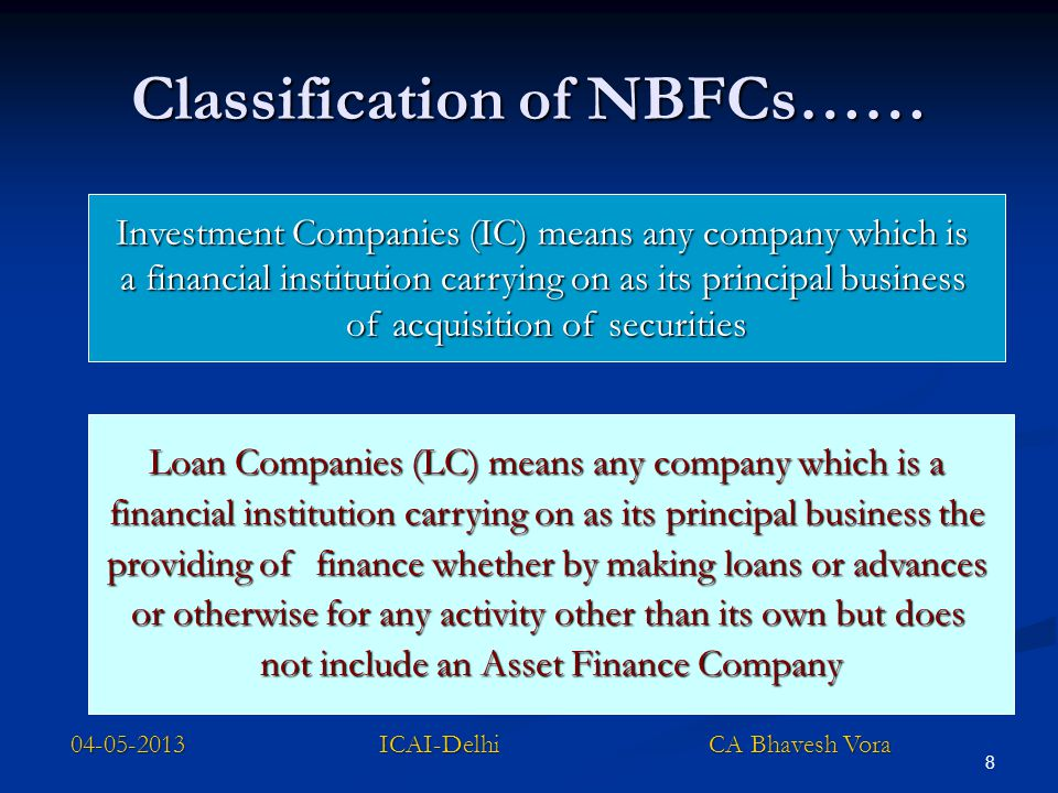 8 Classification of NBFCs…… Loan Companies (LC) means any company which is a financial institution carrying on as its principal business the providing