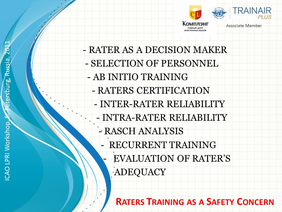 R ATERS T RAINING AS A S AFETY C ONCERN Associate Member - RATER AS A DECISION MAKER - SELECTION OF PERSONNEL - AB INITIO TRAINING - RATERS CERTIFICAT