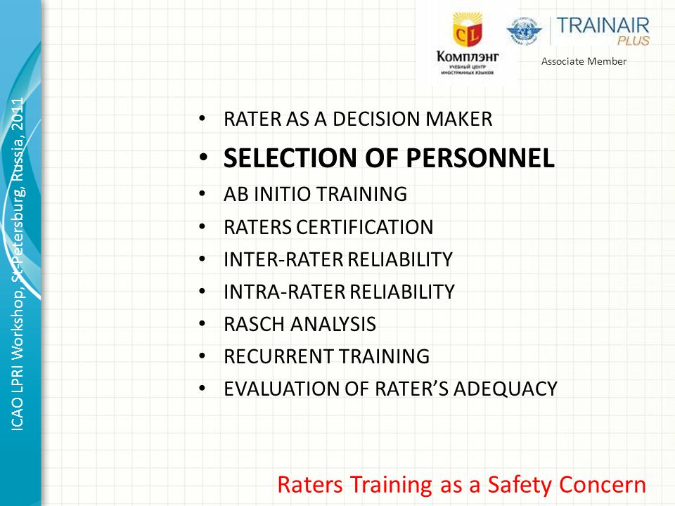 Associate Member ICAO LPRI Workshop, St-Petersburg, Russia, 2011 Raters Training as a Safety Concern RATER AS A DECISION MAKER SELECTION OF PERSONNEL