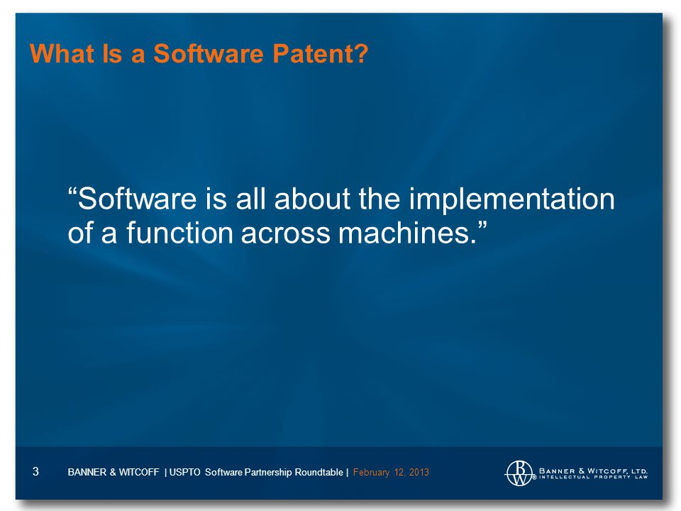 BANNER & WITCOFF | USPTO Software Partnership Roundtable | February 12, 2013 3 What Is a Software Patent.