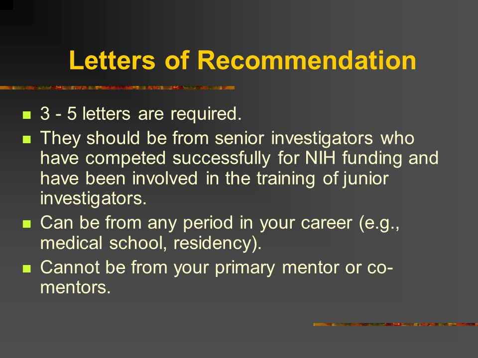 Letters of Recommendation 3 - 5 letters are required.