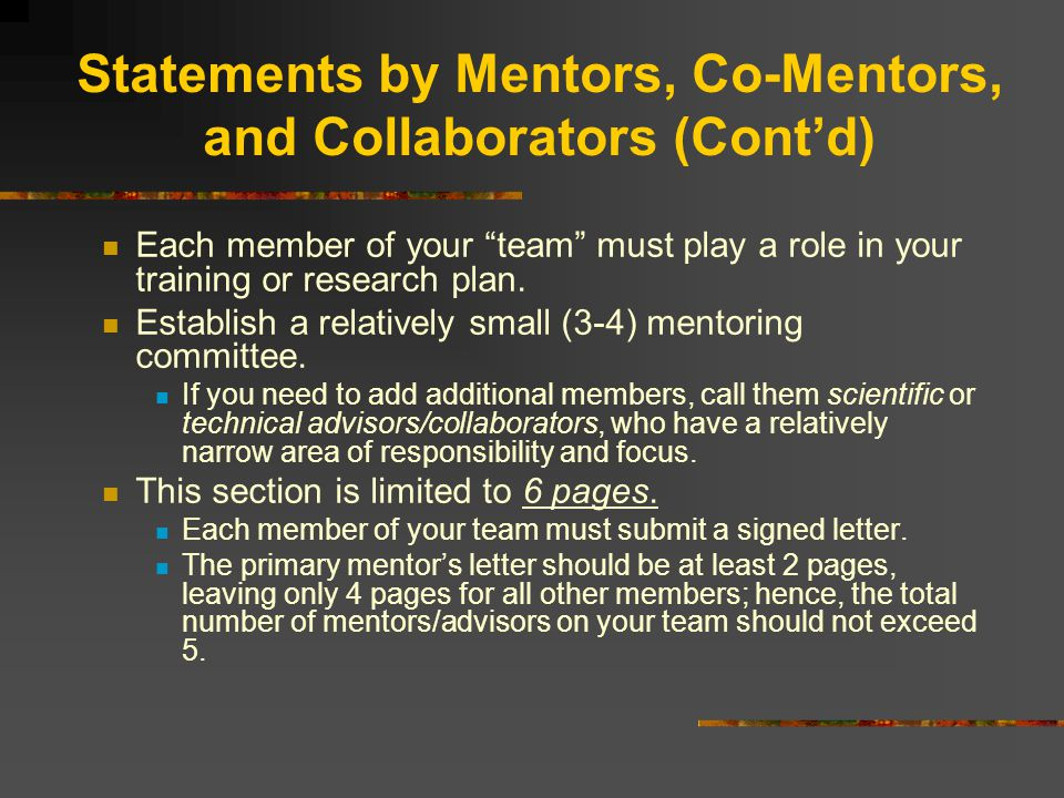 Statements by Mentors, Co-Mentors, and Collaborators (Cont'd) Evaluation criteria for primary mentor: Appropriateness of mentor's research qualifications in the area of this application.