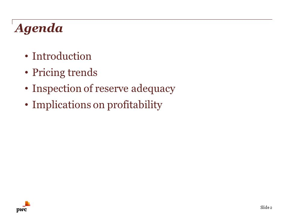 Slide 2 Agenda Introduction Pricing trends Inspection of reserve adequacy Implications on profitability