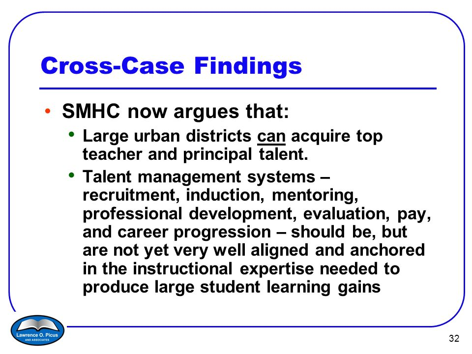 32 Cross-Case Findings SMHC now argues that: Large urban districts can acquire top teacher and principal talent.