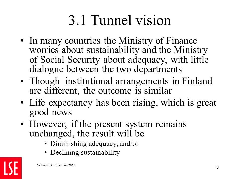 3.1 Tunnel vision In many countries the Ministry of Finance worries about sustainability and the Ministry of Social Security about adequacy, with litt