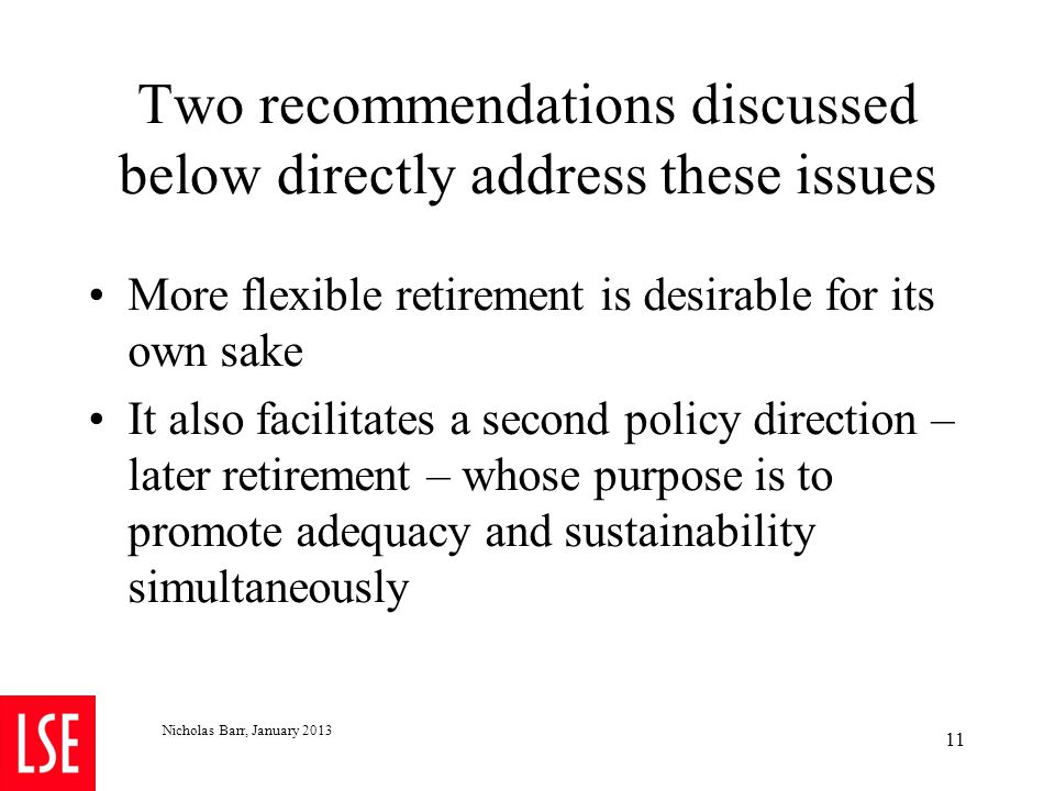Two recommendations discussed below directly address these issues More flexible retirement is desirable for its own sake It also facilitates a second