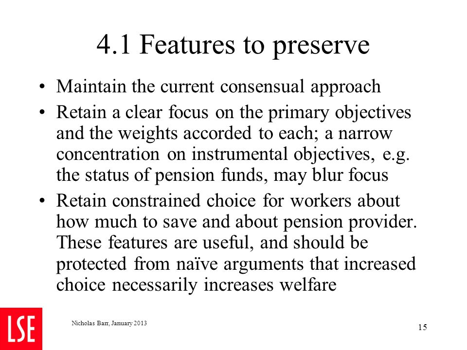 4.1 Features to preserve Maintain the current consensual approach Retain a clear focus on the primary objectives and the weights accorded to each; a n