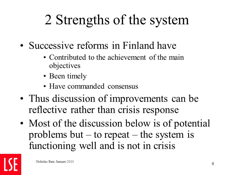 2 Strengths of the system Successive reforms in Finland have Contributed to the achievement of the main objectives Been timely Have commanded consensu