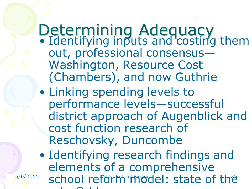 5/6/2015 Public School Finance 25 Determining Adequacy Identifying inputs and costing them out, professional consensus— Washington, Resource Cost (Cha