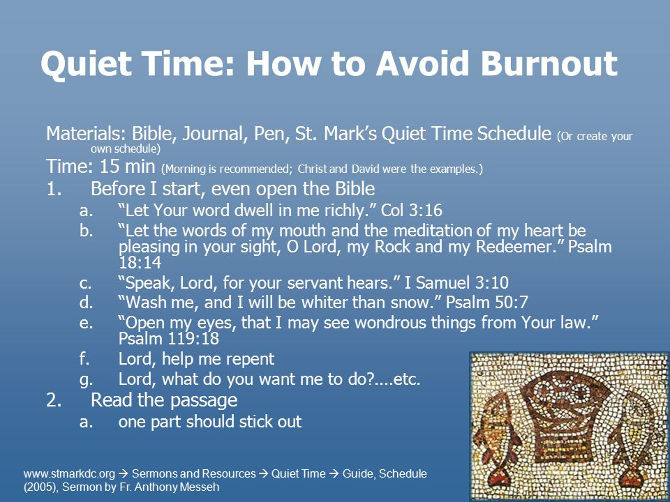 Quiet Time: How to Avoid Burnout Materials: Bible, Journal, Pen, St. Mark's Quiet Time Schedule (Or create your own schedule) Time: 15 min (Morning is
