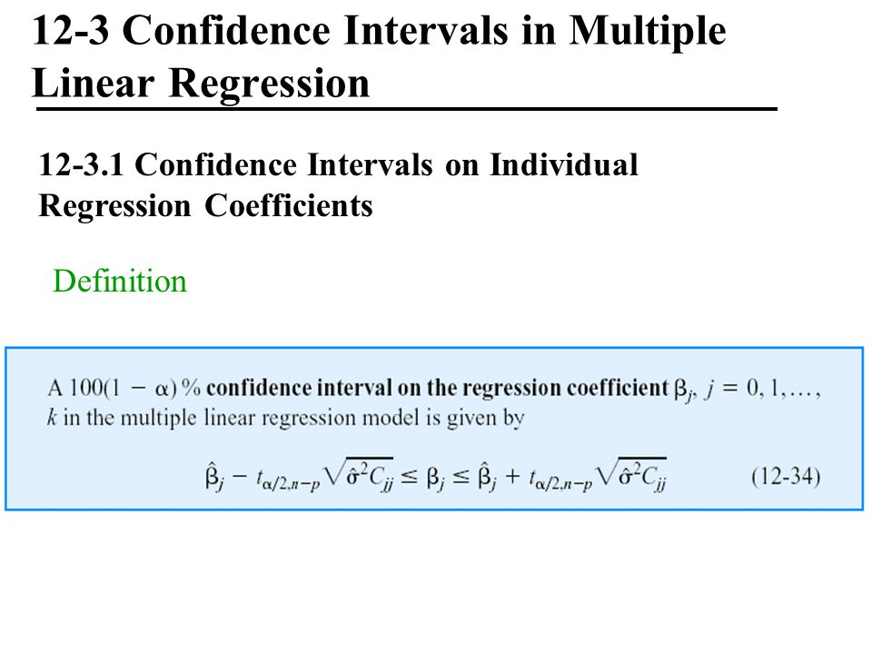 12-3 Confidence Intervals in Multiple Linear Regression 12-3.1 Confidence Intervals on Individual Regression Coefficients Definition