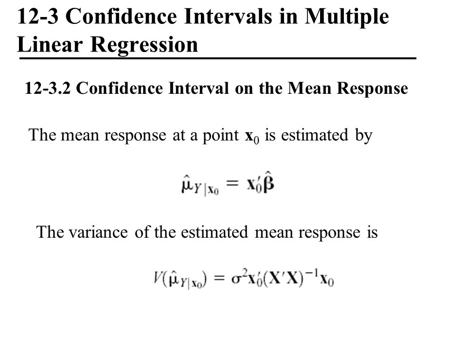 12-3 Confidence Intervals in Multiple Linear Regression 12-3.2 Confidence Interval on the Mean Response The mean response at a point x 0 is estimated