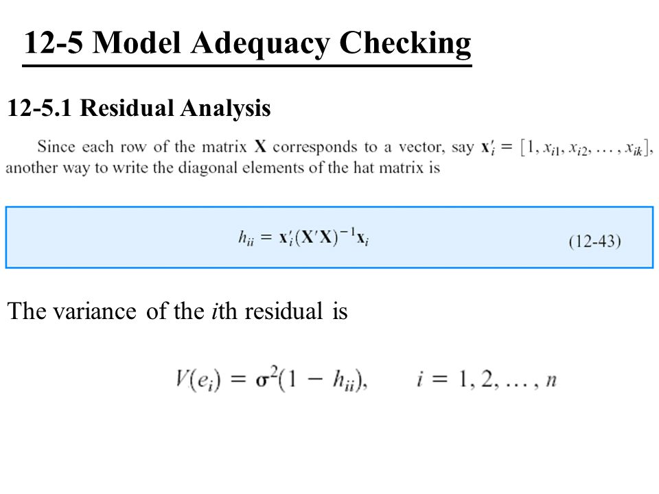 12-5 Model Adequacy Checking 12-5.1 Residual Analysis The variance of the ith residual is