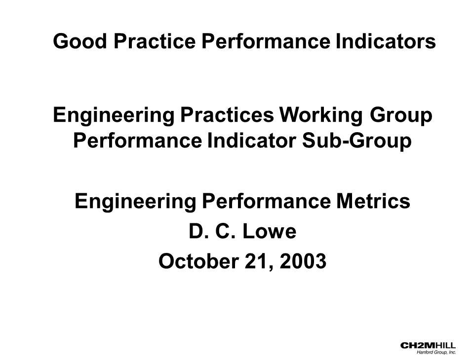 Good Practice Performance Indicators Engineering Practices Working Group Performance Indicator Sub-Group Engineering Performance Metrics D.