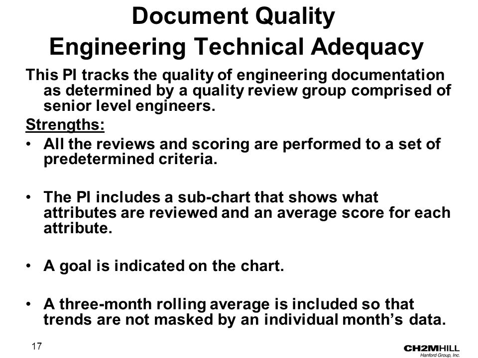 17 Document Quality Engineering Technical Adequacy This PI tracks the quality of engineering documentation as determined by a quality review group comprised of senior level engineers.