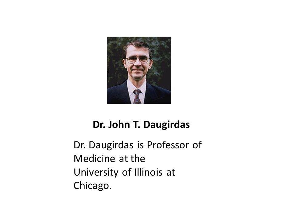 Dr. John T. Daugirdas Dr. Daugirdas is Professor of Medicine at the University of Illinois at Chicago.