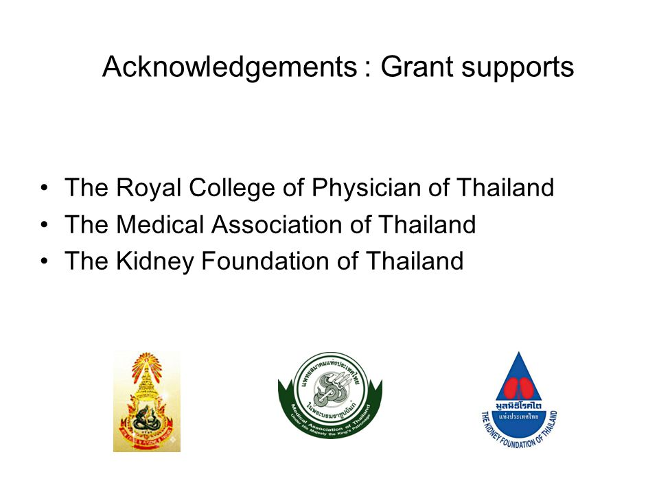 Acknowledgements : Grant supports The Royal College of Physician of Thailand The Medical Association of Thailand The Kidney Foundation of Thailand
