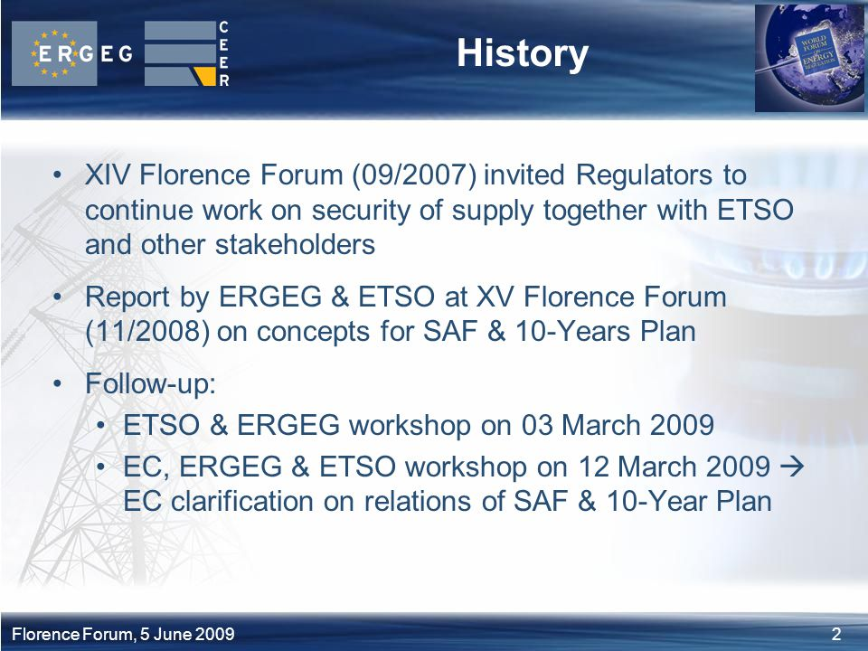 3Florence Forum, 5 June 2009 Relations & Dependencies 10-Year Network Development Plan including Generation Adequacy Outlook (Article 8(3)b of the new Electricity Regulation) rely on System Adequacy Forecast ACER to monitor the implementation and issue an opinion on the EU 10-Year Plan (Art.