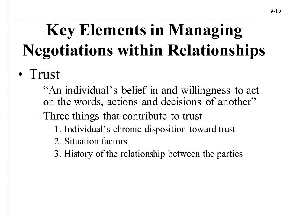 "9-10 Key Elements in Managing Negotiations within Relationships Trust –""An individual's belief in and willingness to act on the words, actions and dec"