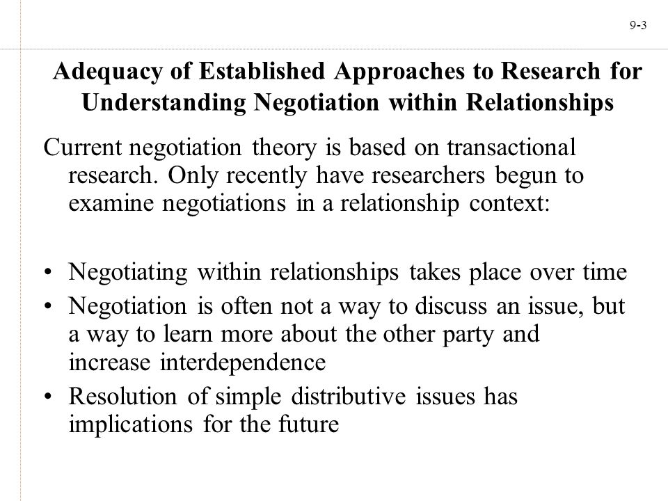 9-3 Adequacy of Established Approaches to Research for Understanding Negotiation within Relationships Current negotiation theory is based on transacti