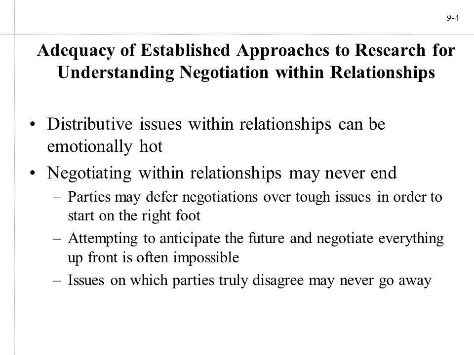 9-4 Adequacy of Established Approaches to Research for Understanding Negotiation within Relationships Distributive issues within relationships can be