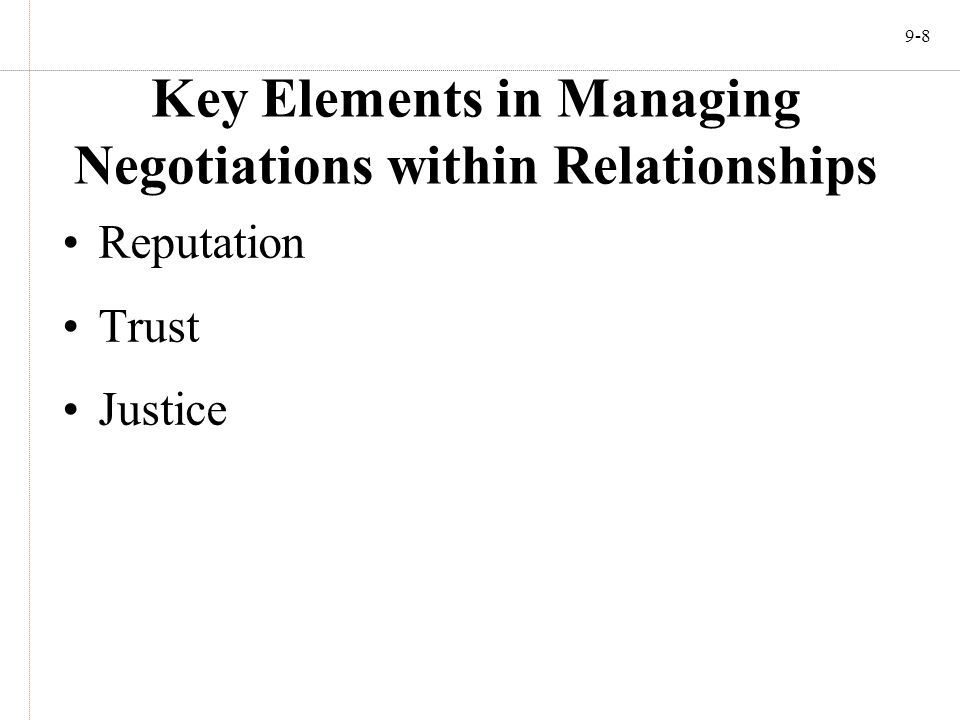 9-8 Key Elements in Managing Negotiations within Relationships Reputation Trust Justice