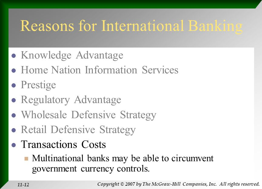 Copyright © 2007 by The McGraw-Hill Companies, Inc. All rights reserved. 11-12 Reasons for International Banking Knowledge Advantage Home Nation Infor