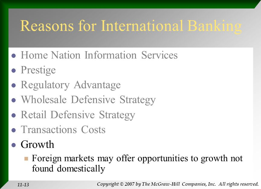 Copyright © 2007 by The McGraw-Hill Companies, Inc. All rights reserved. 11-13 Reasons for International Banking Home Nation Information Services Pres