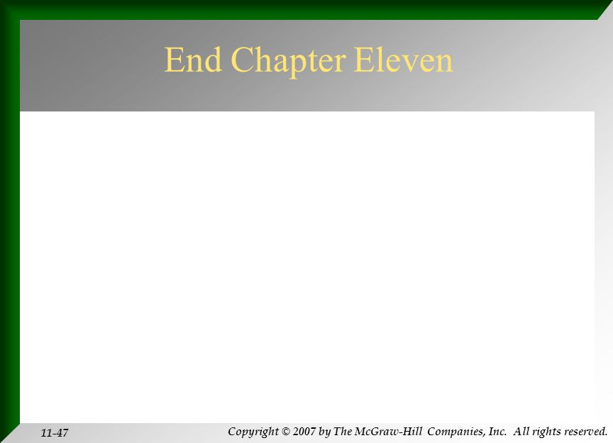 Copyright © 2007 by The McGraw-Hill Companies, Inc. All rights reserved. 11-47 End Chapter Eleven